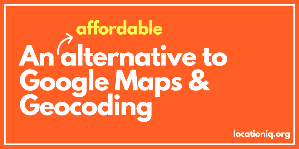LocationIQ: Geocoding and Maps that won't burn a hole in your pocket