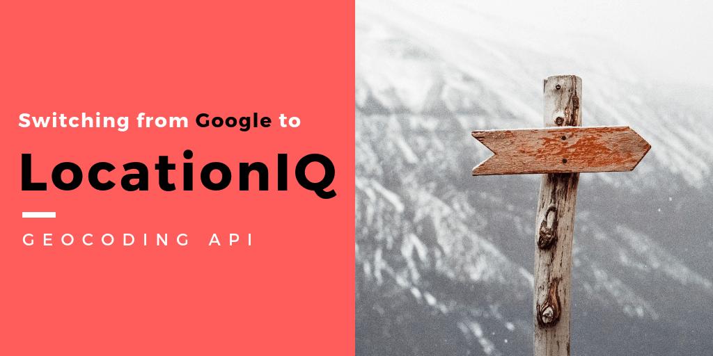 Switch from Google to LocationIQ: Geocoding | LocationIQ Blog